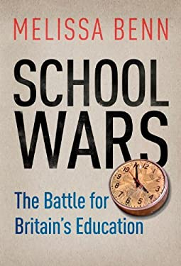 School Wars: The Battle for Britain's Education 9781844677368