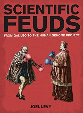 Scientific Feuds: From Galileo to the Human Genome Project 9781847737175