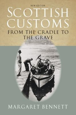 Scottish Customs: From the Cradle to the Grave 9781841582931