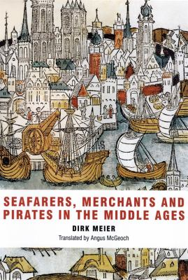 Seafarers, Merchants and Pirates in the Middle Ages 9781843835127