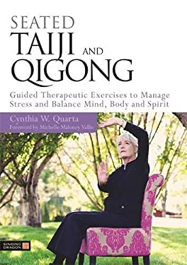 Seated Taiji and Qigong: Guided Therapeutic Exercises to Manage Stress and Balance Mind, Body and Spirit 9781848190887