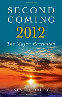 Second Coming: 2012: The Mayan Revelation 9781846943348