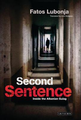 Second Sentence: Inside the Albanian Gulag 9781845119249
