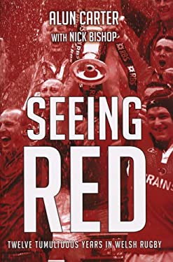 Seeing Red: Twelve Tumultuous in Welsh Rugby 9781845964245