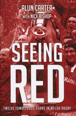 Seeing Red: Twelve Tumultuous Years in Welsh Rugby 9781845964825