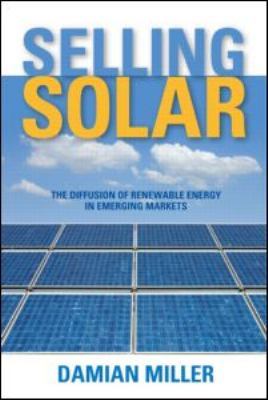 Selling Solar: The Diffusion of Renewable Energy in Emerging Markets 9781844075188