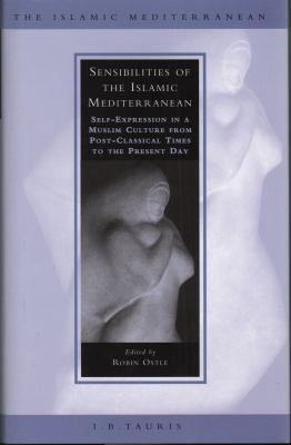 Sensibilities of the Islamic Mediterranean: Self-Expression in a Muslim Culture from Post-Classical Times to the Present Day