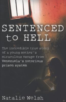 Sentenced to Hell: The Incredible True Story of a Young Mother's Miraculous Escape from Venezuela's Notorious Prison System 9781847442741