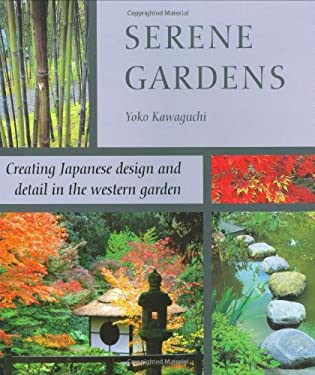 Serene Gardens: Creating Japanese Design and Detail in the Western Garden 9781845379162