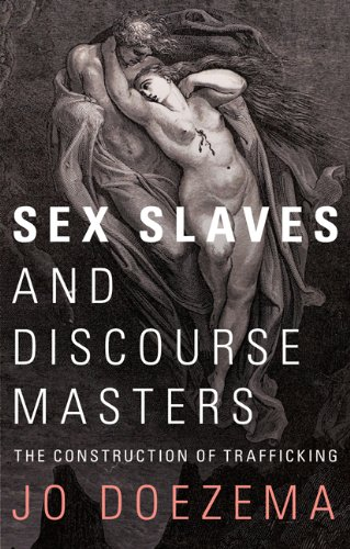 Sex Slaves and Discourse Masters: The Construction of Trafficking 9781848134140