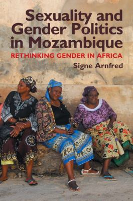 Sexuality and Gender Politics in Mozambique: Rethinking Gender in Africa 9781847010353