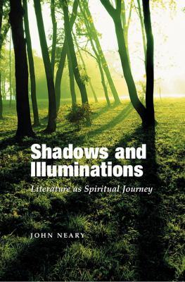 Shadows and Illuminations: Literature as Spiritual Journey 9781845194314
