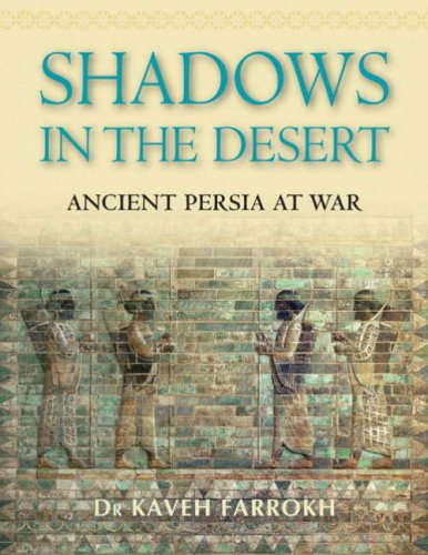 Shadows in the Desert: Ancient Persia at War 9781846031083