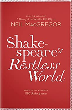 Shakespeare's Restless World: An Unexpected History in Twenty Objects 9781846146756