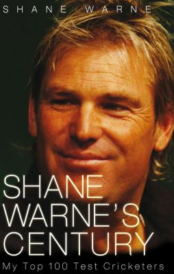 Shane Warne's Century: My Top 100 Test Cricketers 9781845964306