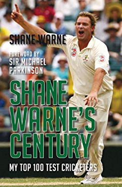 Shane Warne's Century: My Top 100 Test Cricketers 9781845964511
