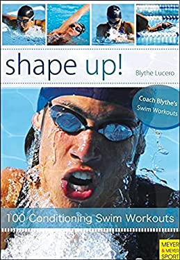 Shape Up!: 100 Conditioning Swim Workouts 9781841262697