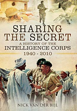 Sharing the Secret: The History of the Intelligence Corps 1940 - 2010