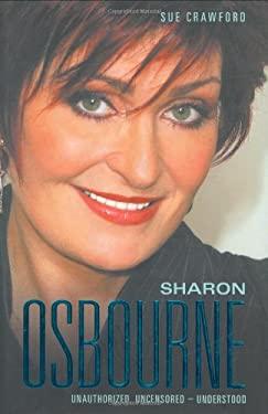 Sharon Osbourne: Unauthorized, Uncensored - Understood 9781843171485