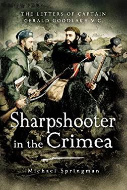 Sharpshooter in the Crimea: The Letters of Captain Goodlake V.C. 9781844152377