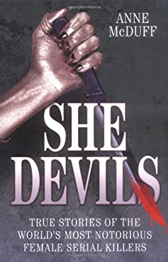 She Devils: True Stories of the World's Most Notorious Female Serial Killers 9781844547296