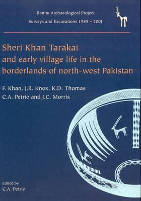 Sheri Khan Tarakai and Early Village Life in the Borderlands of North-West Pakistan: Bannu Archaeological Project Surveys and Excavations 1985-2001 9781842173961