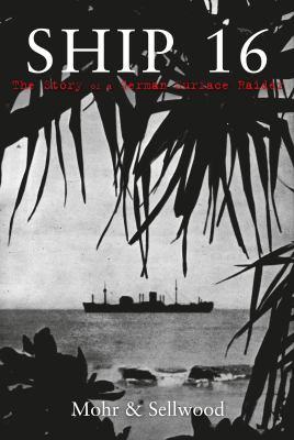 Ship 16 - The True Story of the German Surface Raider Atlantis 9781848681156