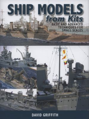 Ship Models from Kits: Basic and Advanced Techniques for Small Scales 9781848320246