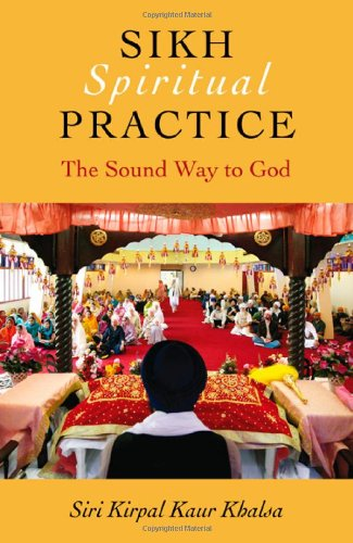 Sikh Spiritual Practice: The Sound Way to God 9781846942891