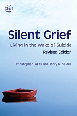 Silent Grief: Living in the Wake of Suicide 9781843108474