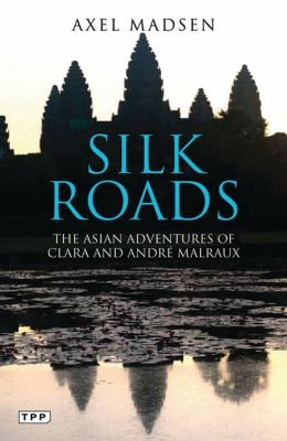 Silk Roads: The Asian Adventures of Clara and Andre Malraux 9781848851900
