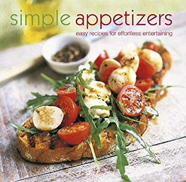 Simple Appetizers: Easy Recipes for Effortless Entertaining 9781845979898
