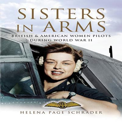 Sisters in Arms: British & American Women Pilots During World War II 9781844153886