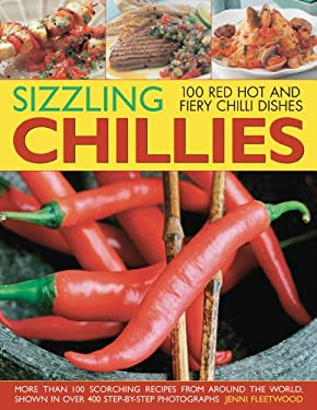Sizzling Chilies: 100 Red Hot and Fiery Chilli Dishes 9781844767632