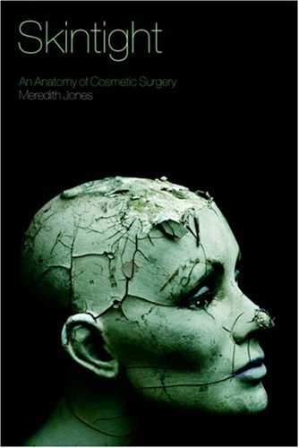 Skintight: An Anatomy of Cosmetic Surgery 9781845206680