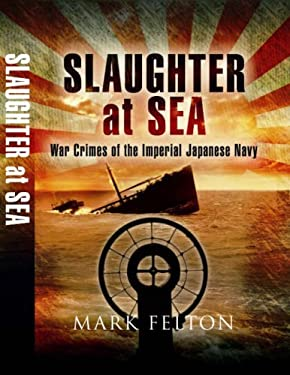 Slaughter at Sea: War Crimes of the Imperial Japanese Navy 9781844156474