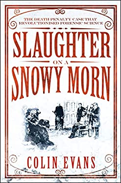 Slaughter on a Snowy Morn: A Tale of Murder, Corruption and the Death Penalty Case That Revolutionised the American Courtroom 9781848311657
