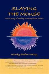 Slaying the Mouse: A True Story of Healing in the Spiritual Realms