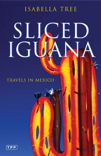 Sliced Iguana: Travels in Mexico 9781845114961