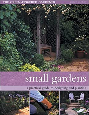 Small Gardens: A Practical Guide to Designing and Planting 9781842157930