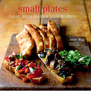 Small Plates: Tapas, Meze & Other Bites to Share 9781849751346