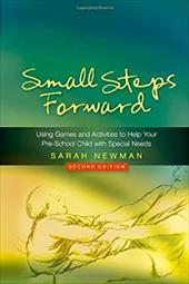 Small Steps Forward: Using Games and Activities to Help Your Pre-School Child with Special Needs 7477881