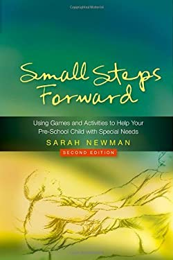 Small Steps Forward: Using Games and Activities to Help Your Pre-School Child with Special Needs 9781843106937