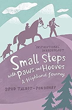 Small Steps with Paws and Hooves: A Highland Journey 9781849530439