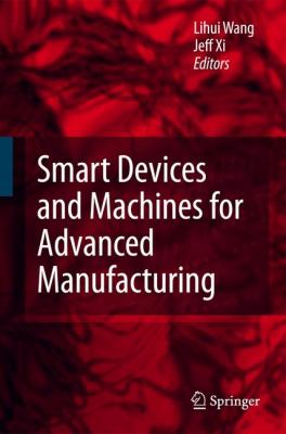 Smart Devices and Machines for Advanced Manufacturing Lihui Wang and Fengfeng Xi