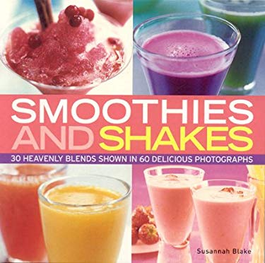 Smoothies and Shakes: 30 Heavenly Blends Shown in 60 Delicious Photographs 9781844764693
