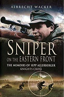 Sniper on the Eastern Front: The Memoirs of Sepp Allerberger Knights Cross 9781844153176