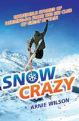 Snow Crazy: A Hundred Years of Stories of Derring-Do from the Ski Club of Great Britain 9781843580676
