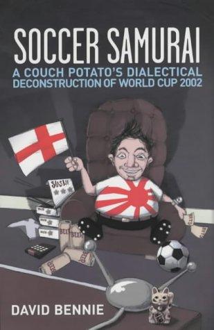 Soccer Samurai: A Couch Potato's Dialectical Deconstruction of World Cup 2002 9781840186543