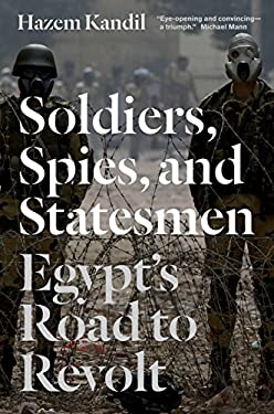 Soldiers, Spies and Statesmen: Egypt's Road to Revolt 9781844679614